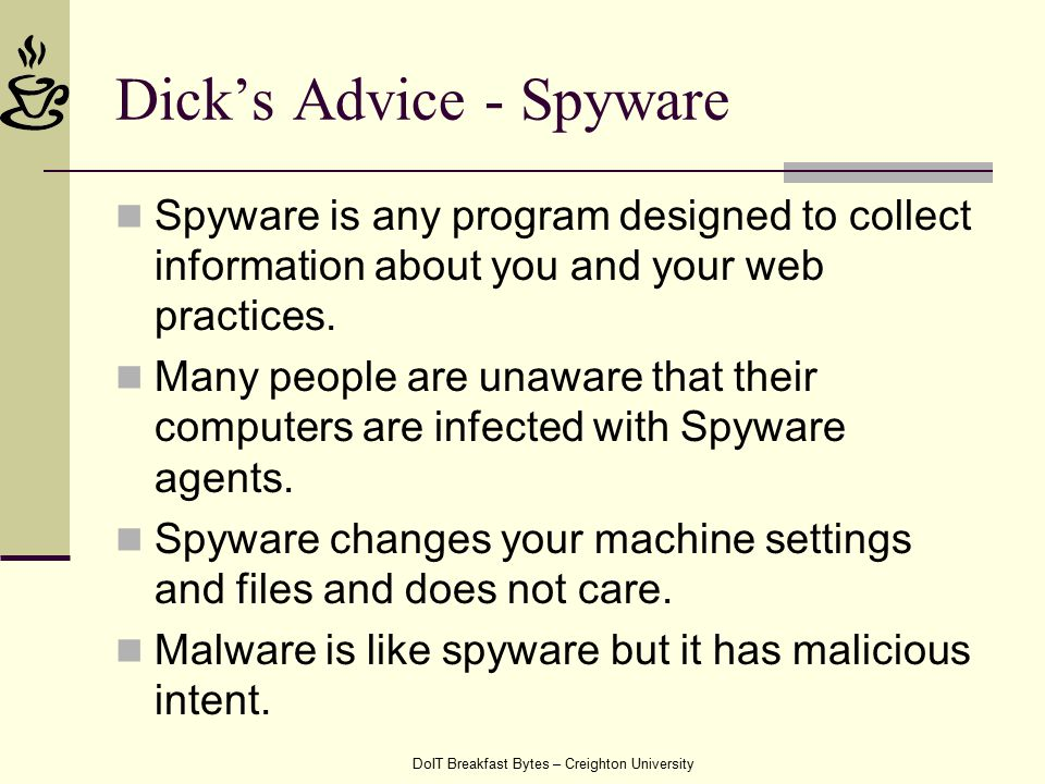 DoIT Breakfast Bytes – Creighton University Dick's Advice - Spyware Spyware is any program designed to collect information about you and your web practices.