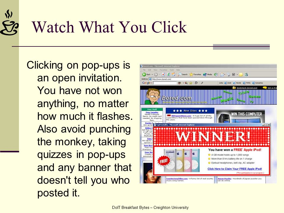 DoIT Breakfast Bytes – Creighton University Watch What You Click Clicking on pop-ups is an open invitation. You have not won anything, no matter how m