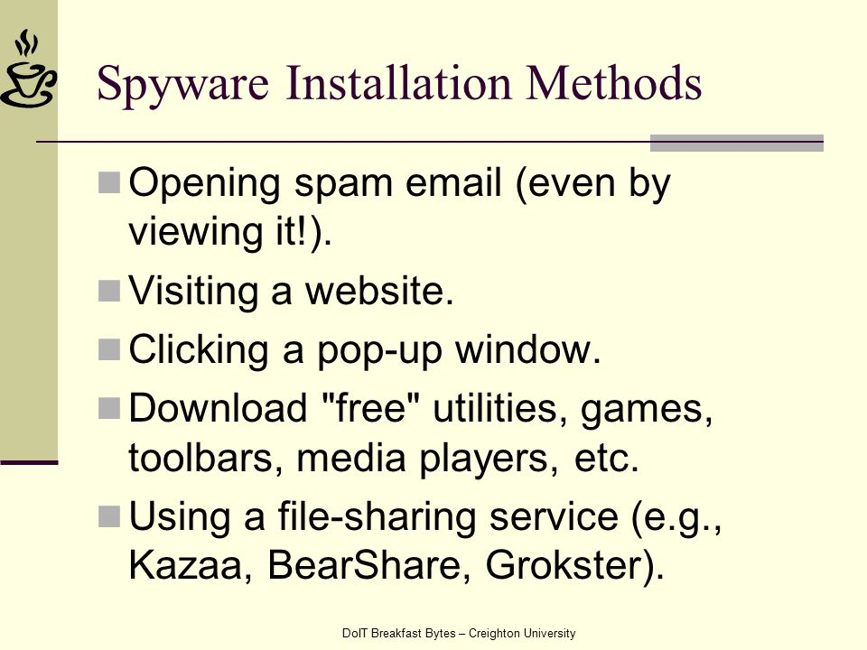 DoIT Breakfast Bytes – Creighton University Spyware Installation Methods Opening spam email (even by viewing it!).
