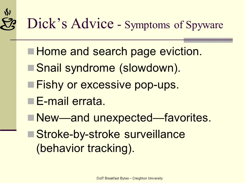 DoIT Breakfast Bytes – Creighton University Dick's Advice - Symptoms of Spyware Home and search page eviction.
