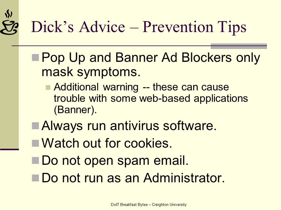 DoIT Breakfast Bytes – Creighton University Dick's Advice – Prevention Tips Pop Up and Banner Ad Blockers only mask symptoms.