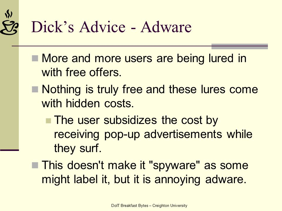 DoIT Breakfast Bytes – Creighton University Dick's Advice - Adware More and more users are being lured in with free offers.