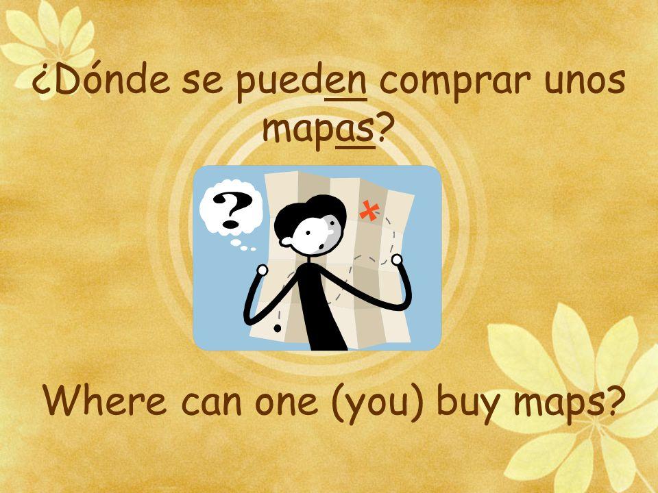 ¿Dónde se pueden comprar unos mapas Where can one (you) buy maps