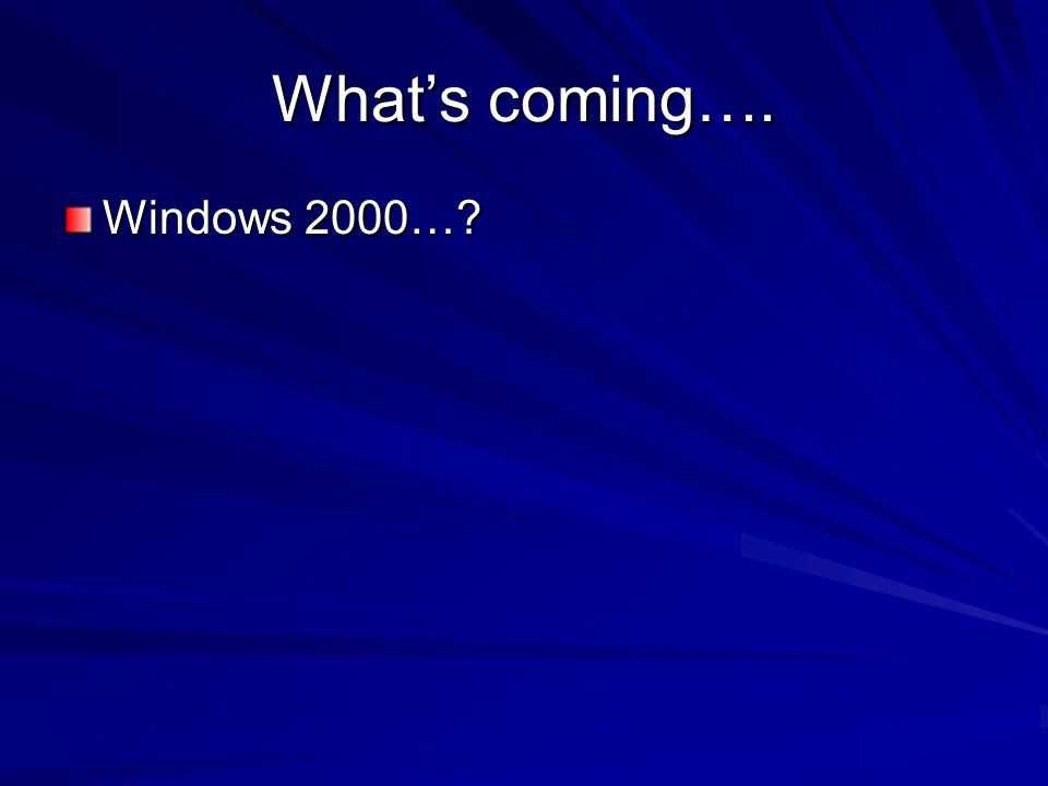 What's coming…. Windows 2000…