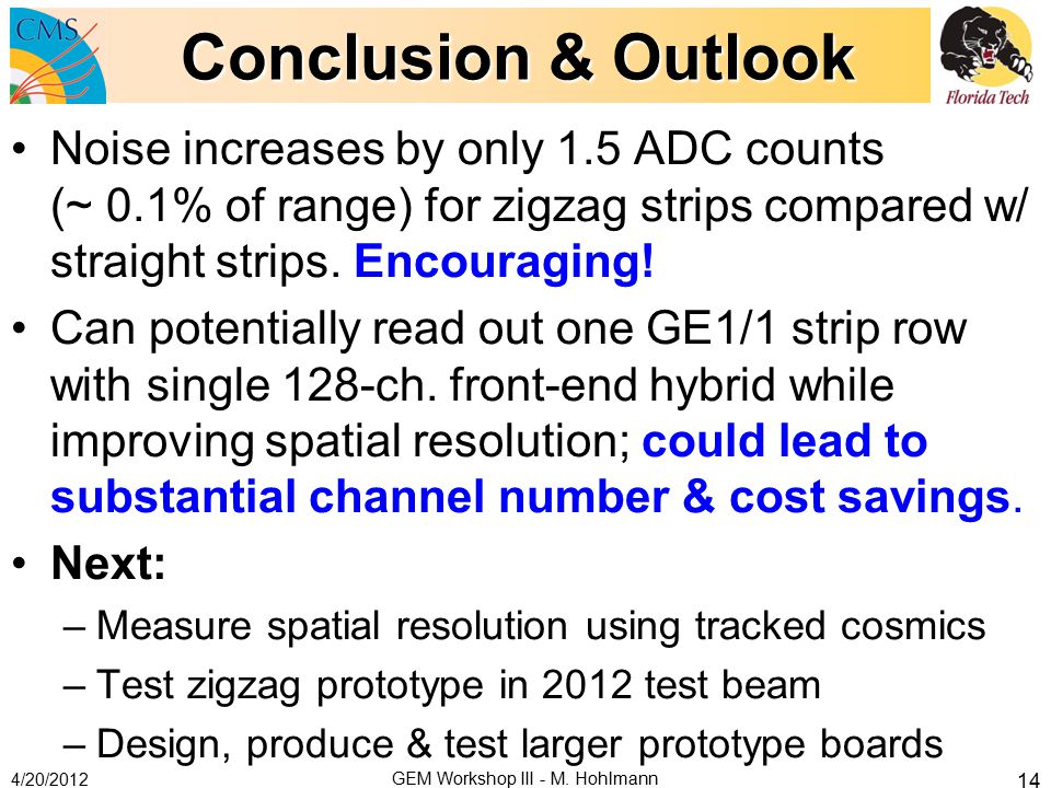 Conclusion & Outlook Noise increases by only 1.5 ADC counts (~ 0.1% of range) for zigzag strips compared w/ straight strips. Encouraging! Can potentia