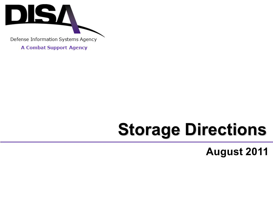 A Combat Support Agency Defense Information Systems Agency Storage Directions August 2011