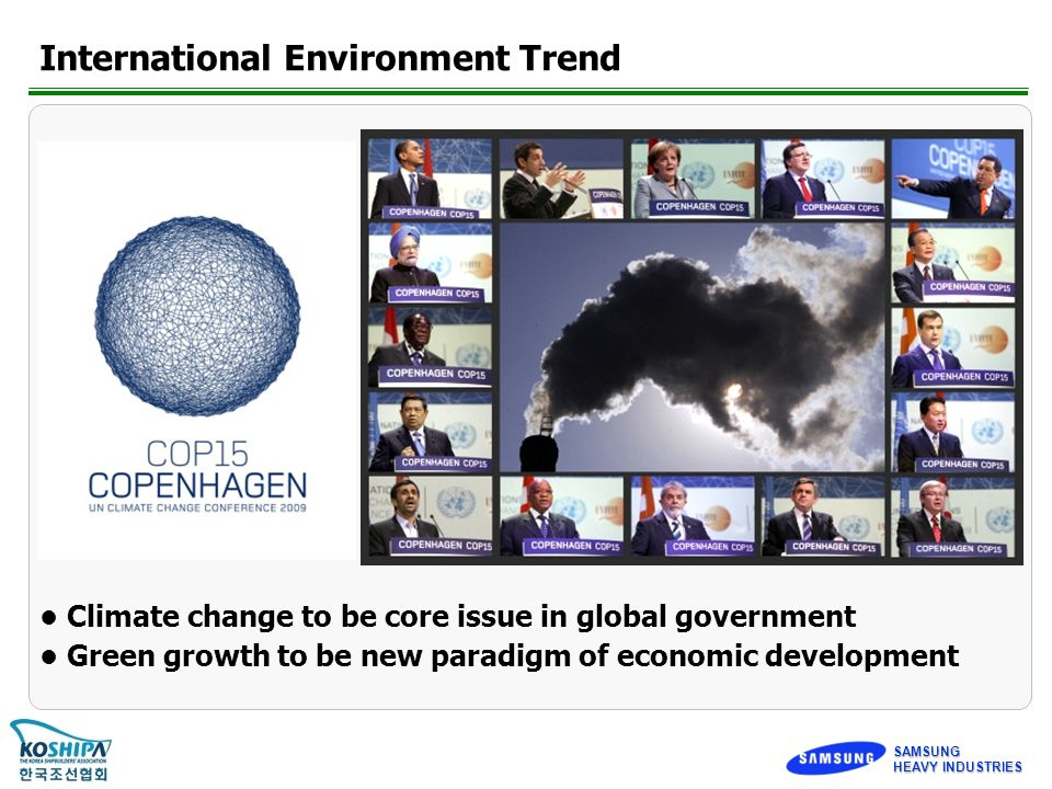 SAMSUNG HEAVY INDUSTRIES Climate change to be core issue in global government Green growth to be new paradigm of economic development International Environment Trend