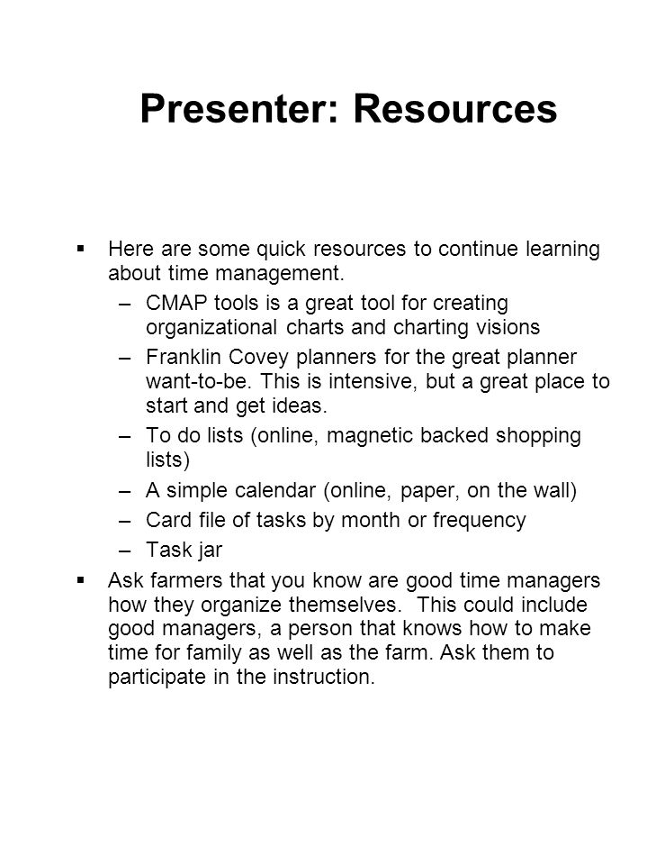 Presenter: Resources  Here are some quick resources to continue learning about time management.
