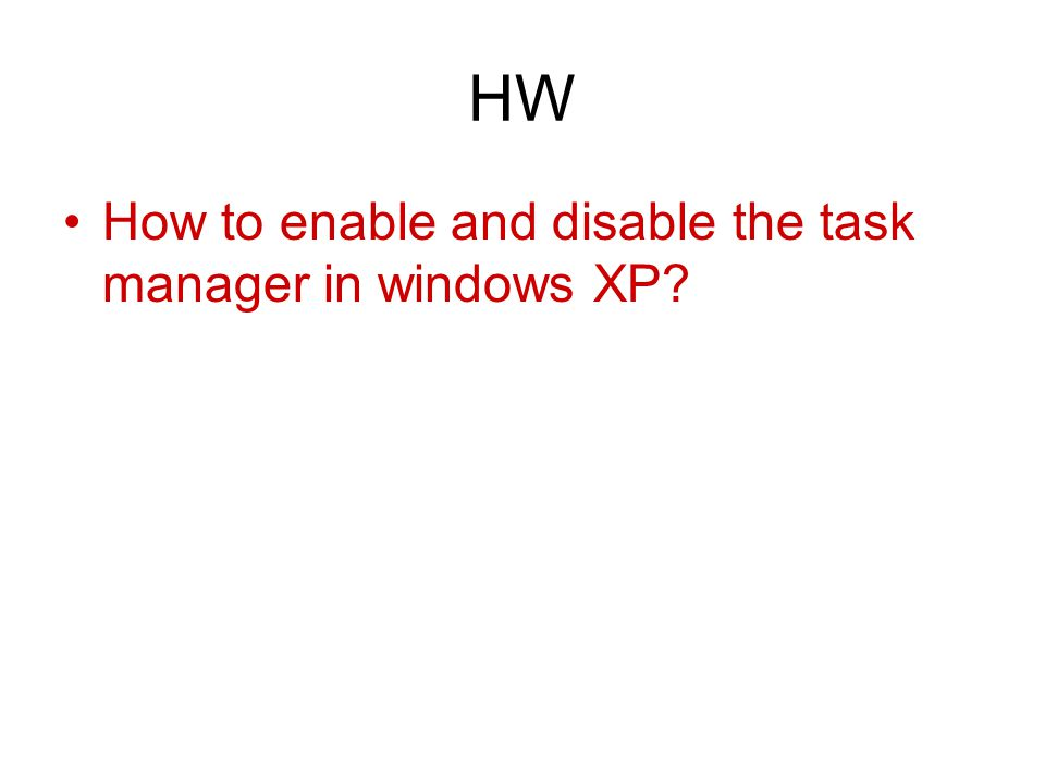 HW How to enable and disable the task manager in windows XP
