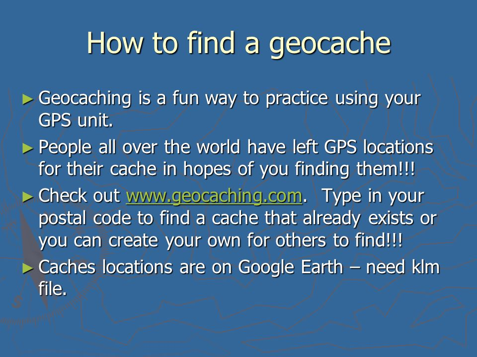 How to find a geocache ► Geocaching is a fun way to practice using your GPS unit.