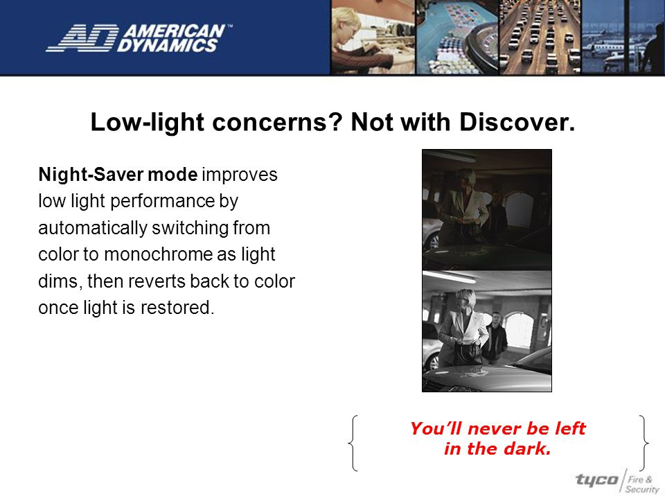 Low-light concerns. Not with Discover.