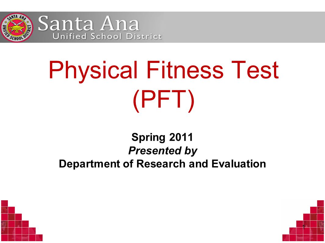 Physical Fitness Test (PFT) Spring 2011 Presented by Department of Research and Evaluation 1
