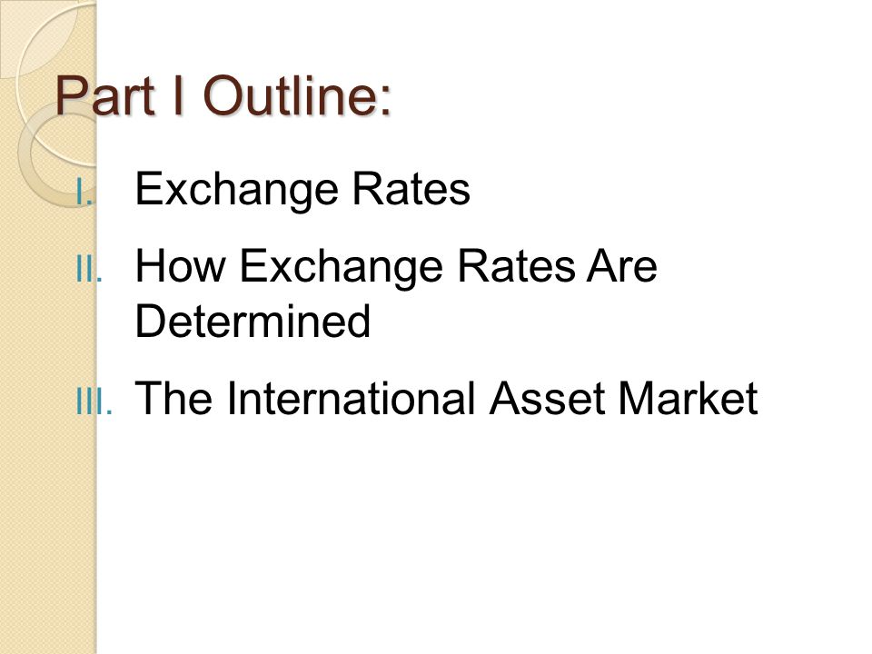 Part I Outline: I.Exchange Rates II. How Exchange Rates Are Determined III.