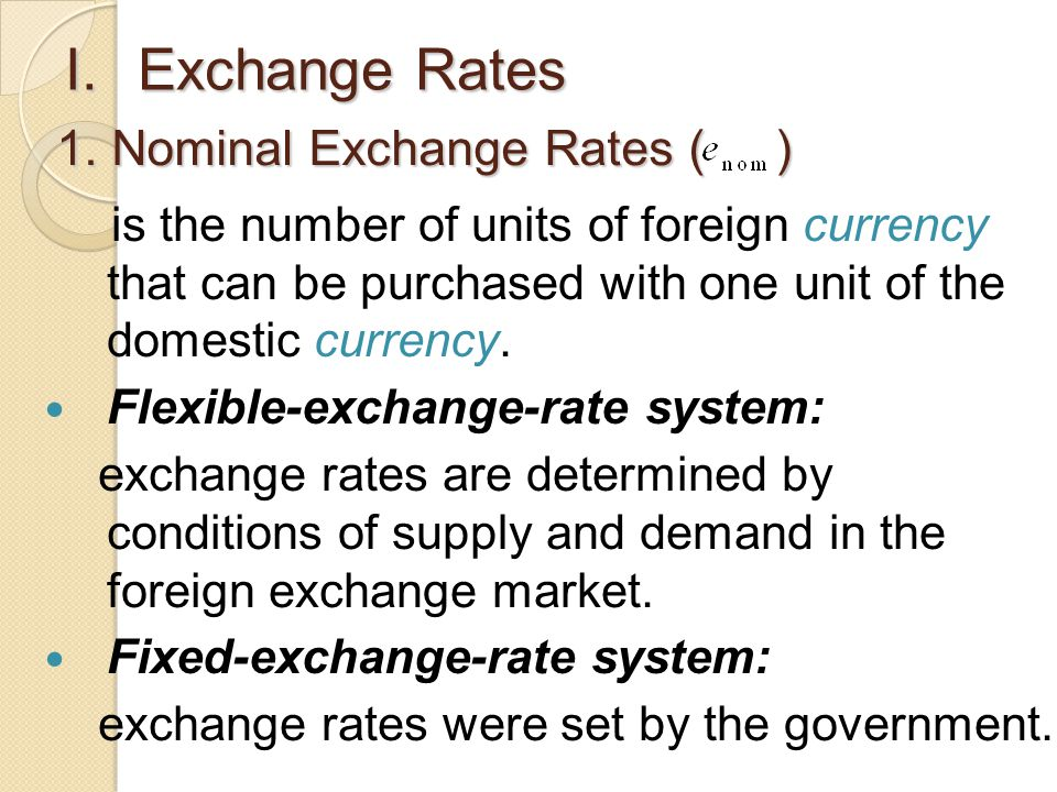 I.Exchange Rates is the number of units of foreign currency that can be purchased with one unit of the domestic currency.