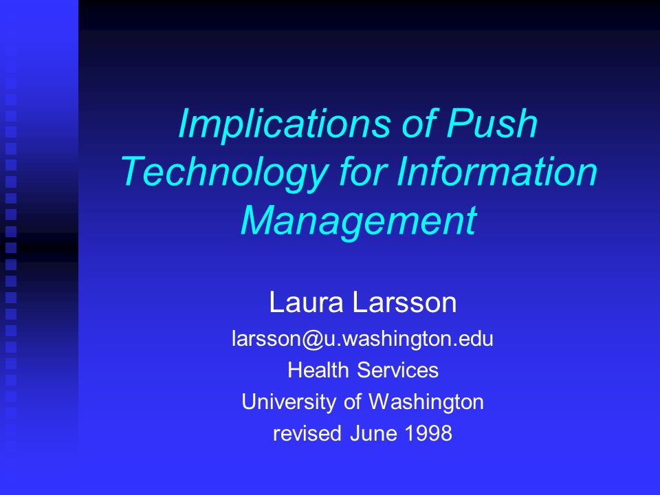 Objectives n to learn what push technology is n to look at who is pushing information at us n to learn about the different methods of receiving pushed information n to see if the advantages outweigh the disadvantages n to learn what to do about pushGlut