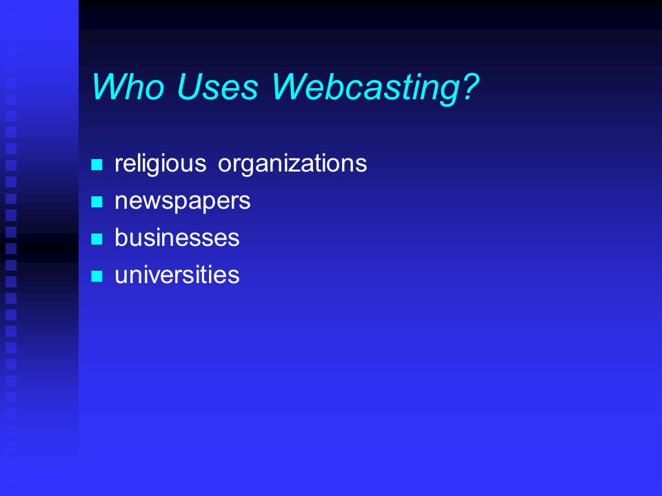 Who Uses Webcasting? n religious organizations n newspapers n businesses n universities
