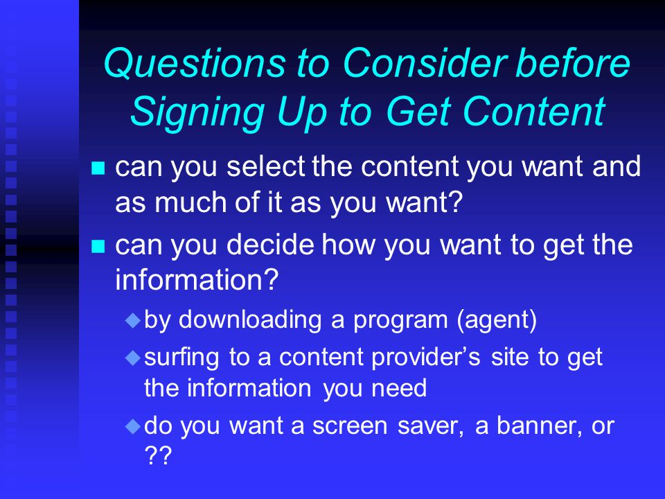 Questions to Consider before Signing Up to Get Content n can you select the content you want and as much of it as you want.