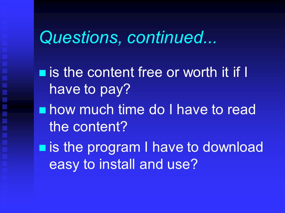 Questions, continued... n is the content free or worth it if I have to pay.