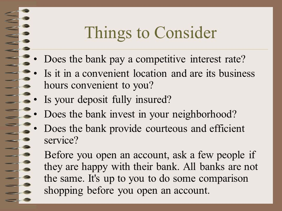 Things to Consider Does the bank pay a competitive interest rate.