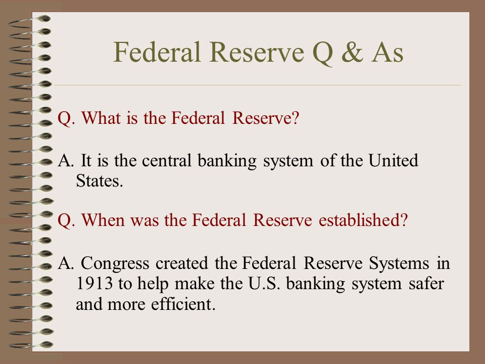 Federal Reserve Q & As Q. What is the Federal Reserve.