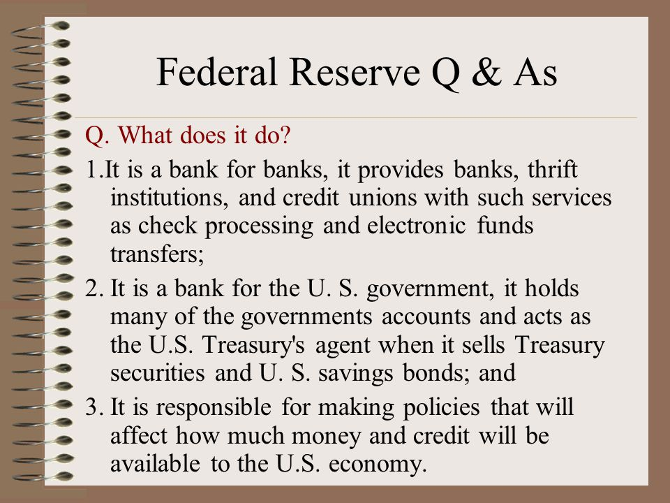 Federal Reserve Q & As Q. What does it do.