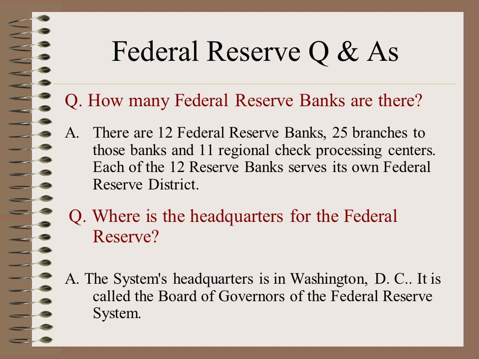 Federal Reserve Q & As Q. How many Federal Reserve Banks are there.