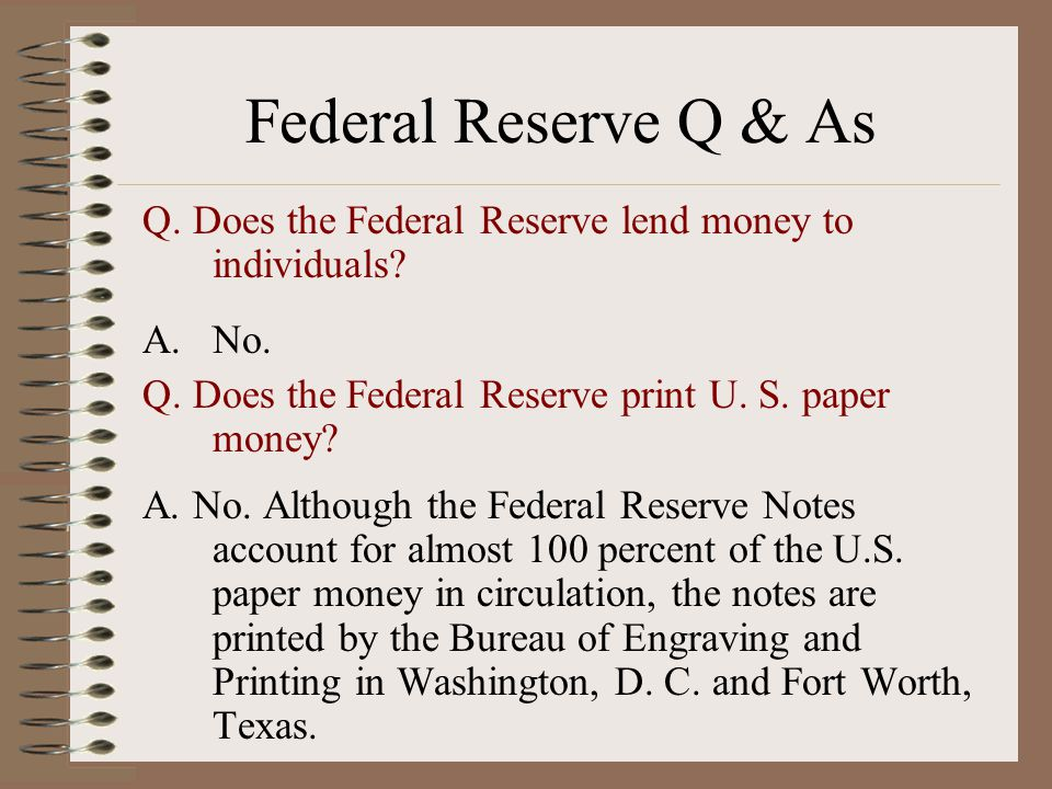 Federal Reserve Q & As Q. Does the Federal Reserve lend money to individuals.
