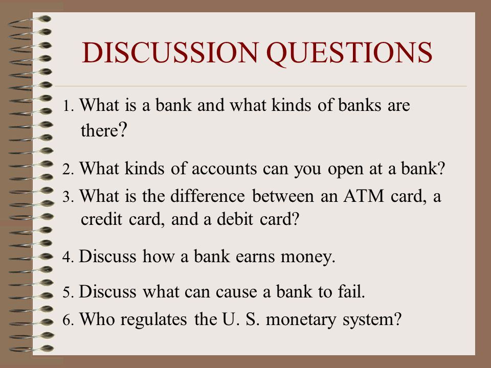 DISCUSSION QUESTIONS 1. What is a bank and what kinds of banks are there .