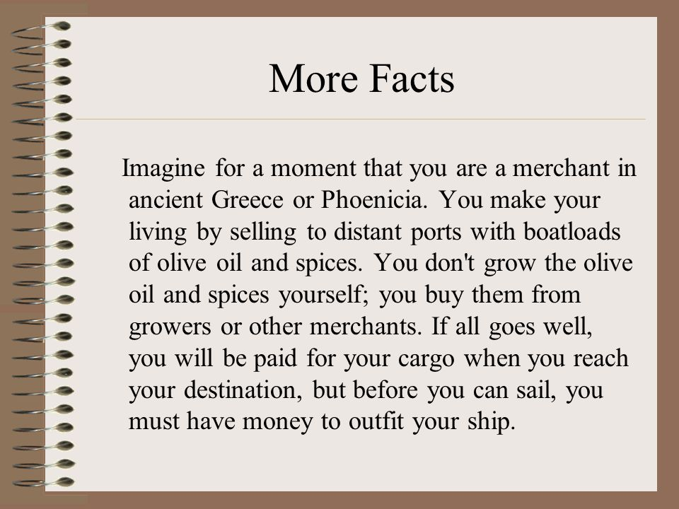 More Facts Imagine for a moment that you are a merchant in ancient Greece or Phoenicia.