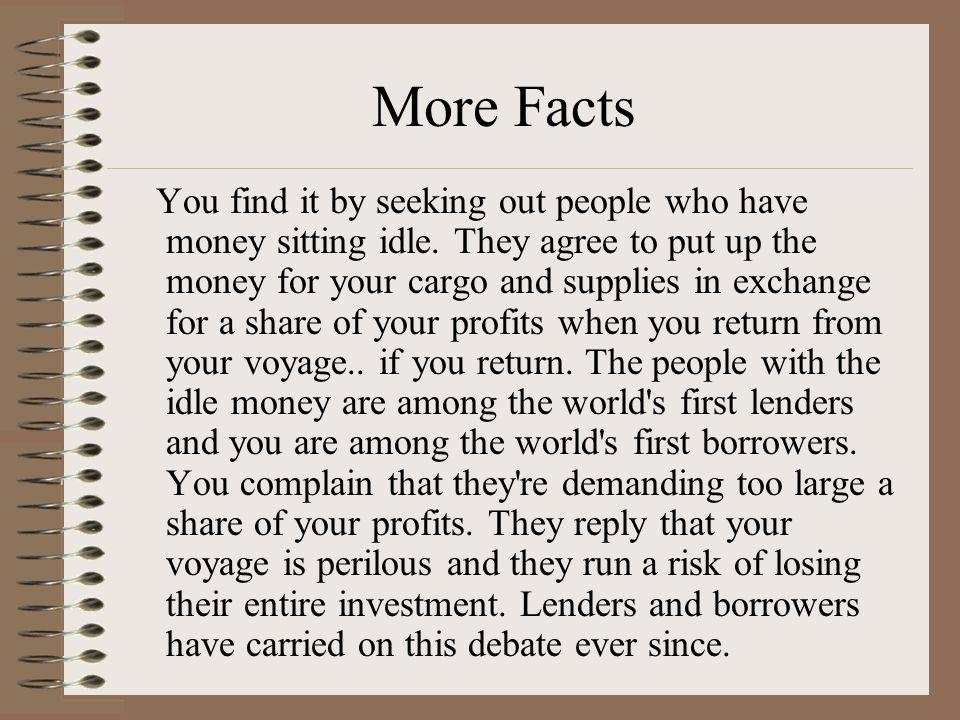 More Facts You find it by seeking out people who have money sitting idle.