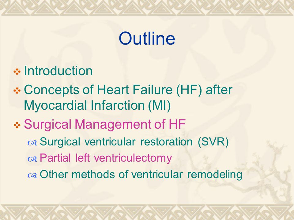 Outline  Introduction  Concepts of Heart Failure (HF) after Myocardial Infarction (MI)  Surgical Management of HF  Surgical ventricular restoration (SVR)  Partial left ventriculectomy  Other methods of ventricular remodeling