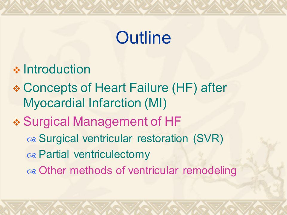 Outline  Introduction  Concepts of Heart Failure (HF) after Myocardial Infarction (MI)  Surgical Management of HF  Surgical ventricular restoration (SVR)  Partial ventriculectomy  Other methods of ventricular remodeling