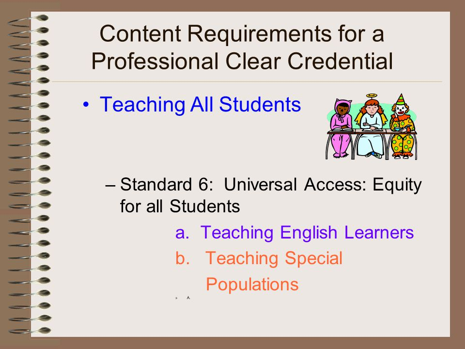 Content Requirements for a Professional Clear Credential Teaching All Students –Standard 6: Universal Access: Equity for all Students a.