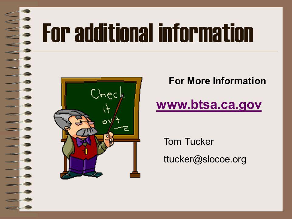 For additional information For More Information www.btsa.ca.gov Tom Tucker ttucker@slocoe.org