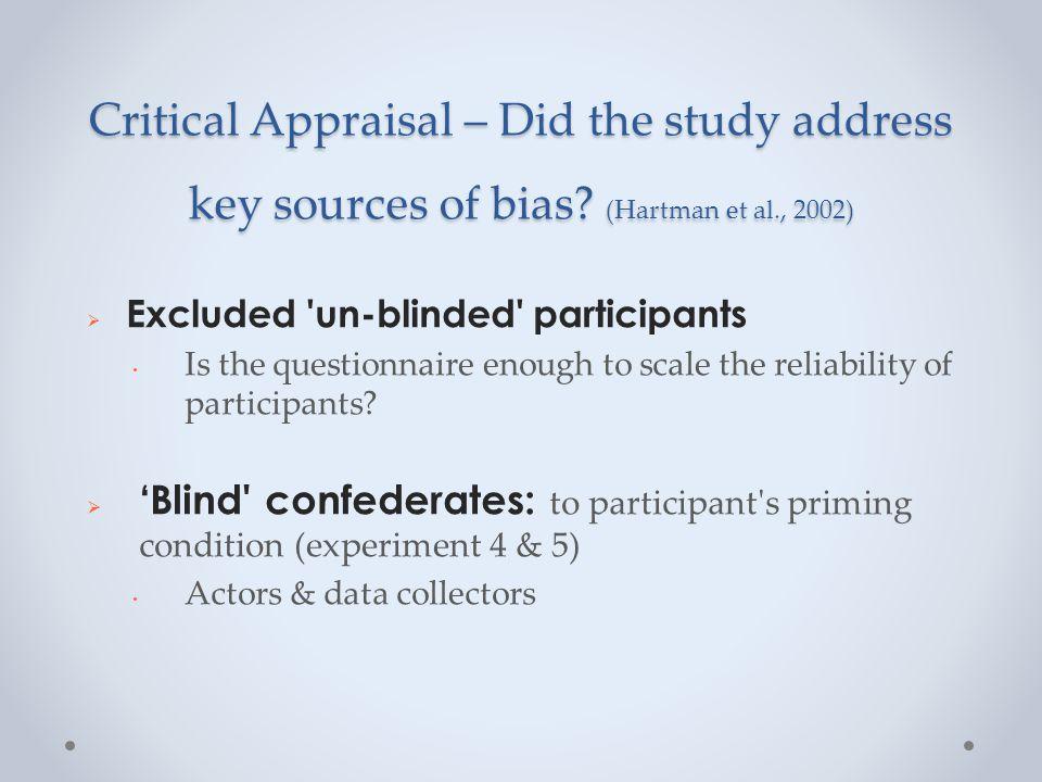 Critical Appraisal – Did the study address key sources of bias? (Hartman et al., 2002)  Excluded 'un-blinded' participants Is the questionnaire enoug