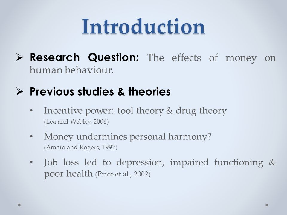 Introduction  Research Question: The effects of money on human behaviour.