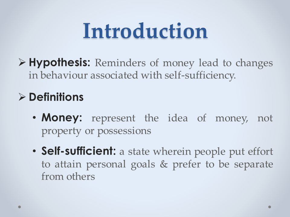 Introduction  Hypothesis: Reminders of money lead to changes in behaviour associated with self-sufficiency.