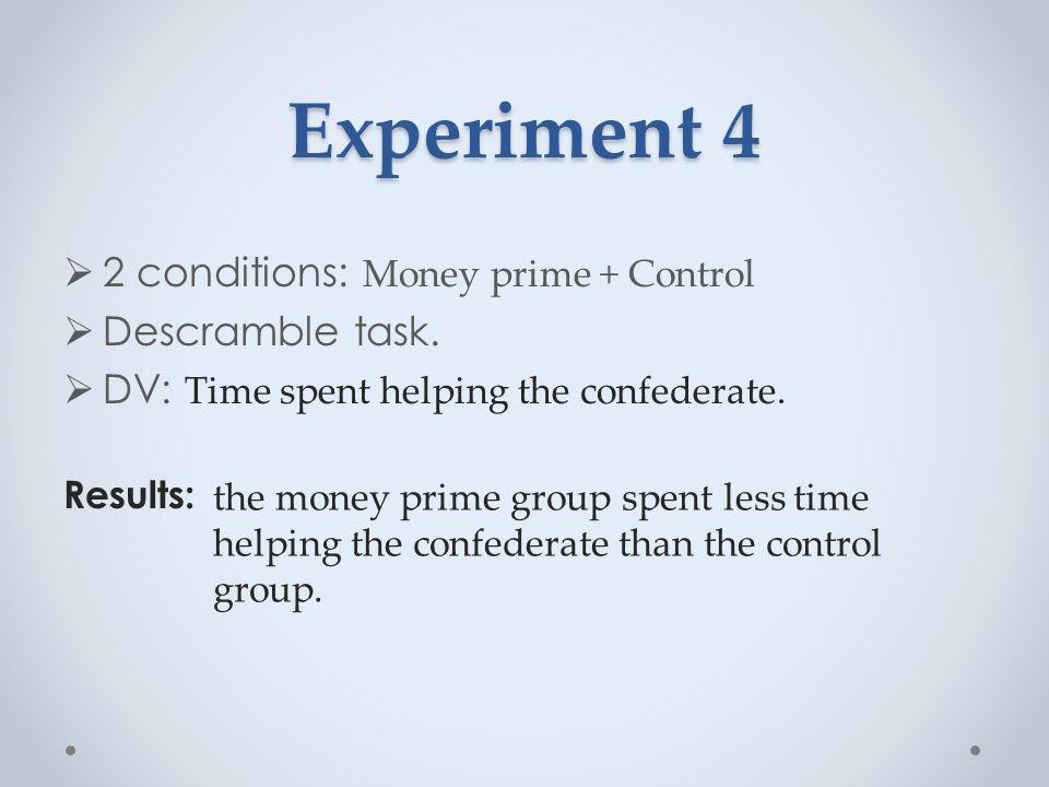 Experiment 4  2 conditions: Money prime + Control  Descramble task.
