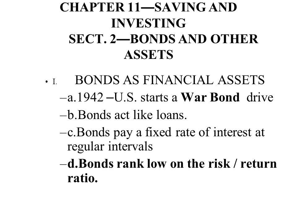 CHAPTER 11 — SAVING AND INVESTING SECT. 2 — BONDS AND OTHER ASSETS I. BONDS AS FINANCIAL ASSETS –a.1942 – U.S. starts a War Bond drive –b.Bonds act li