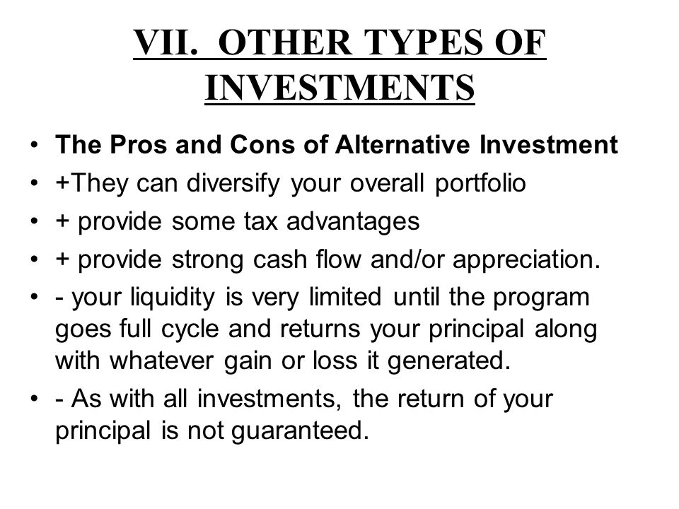 VII. OTHER TYPES OF INVESTMENTS The Pros and Cons of Alternative Investment +They can diversify your overall portfolio + provide some tax advantages +