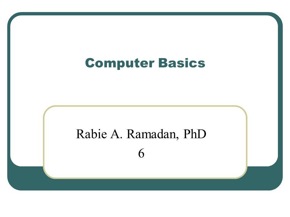 Computer Basics Rabie A. Ramadan, PhD 6