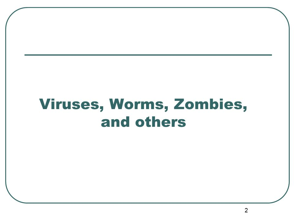 Viruses, Worms, Zombies, and others 2