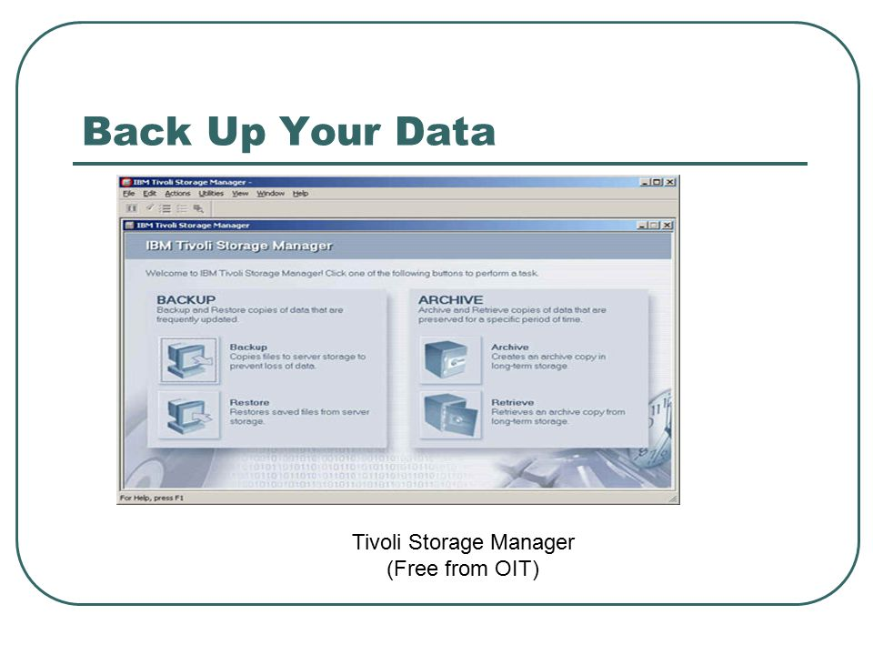 Back Up Your Data Tivoli Storage Manager (Free from OIT)