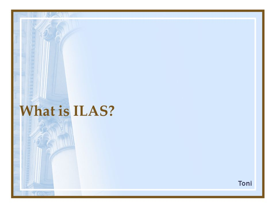 What is ILAS? Toni