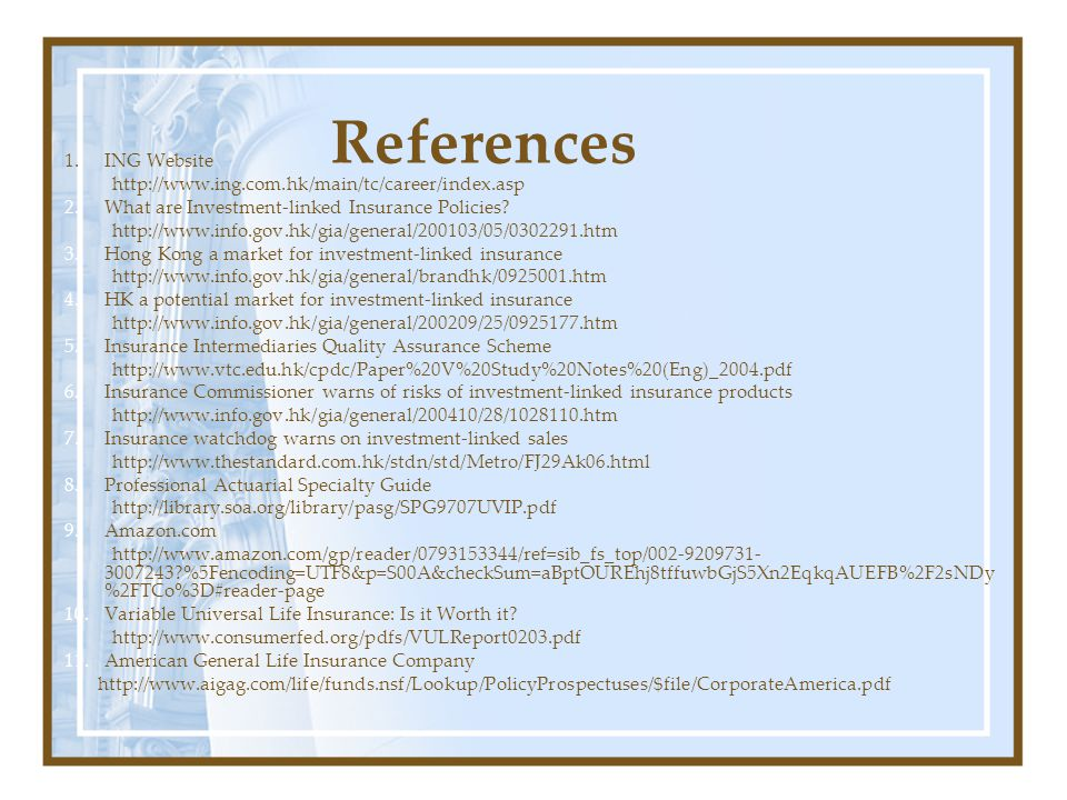 References 1.ING Website http://www.ing.com.hk/main/tc/career/index.asp 2.What are Investment-linked Insurance Policies.