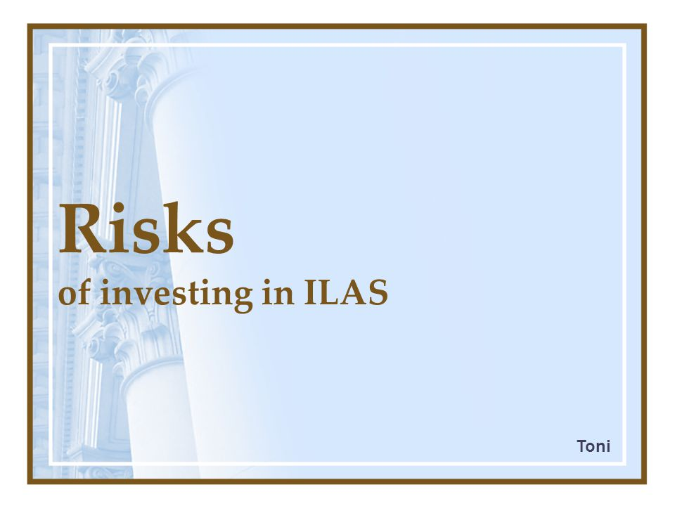 Risks of investing in ILAS funds is not guaranteed, and may ↑ or ↓ ILAS directly related to the performance of investments Toni