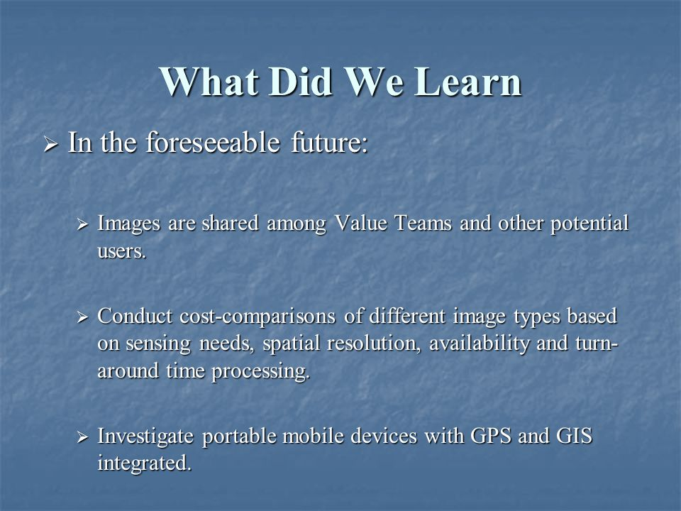 What Did We Learn  In the foreseeable future:  Images are shared among Value Teams and other potential users.