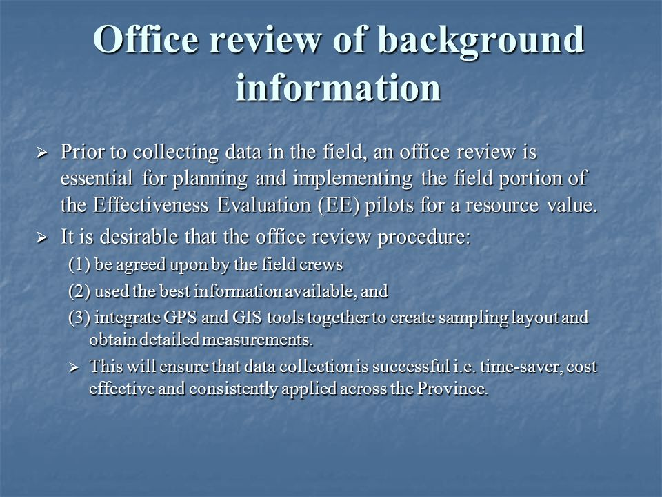 Office review of background information  Prior to collecting data in the field, an office review is essential for planning and implementing the field