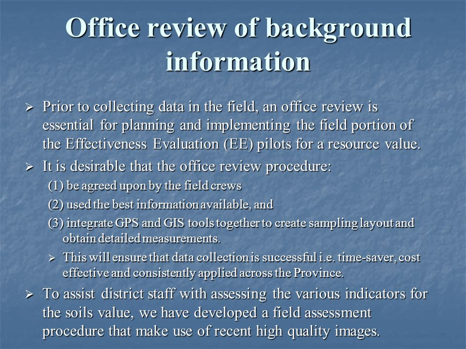 Office review of background information  Prior to collecting data in the field, an office review is essential for planning and implementing the field portion of the Effectiveness Evaluation (EE) pilots for a resource value.