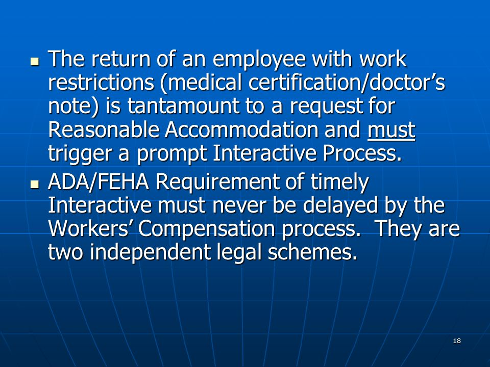 18 The return of an employee with work restrictions (medical certification/doctor's note) is tantamount to a request for Reasonable Accommodation and must trigger a prompt Interactive Process.